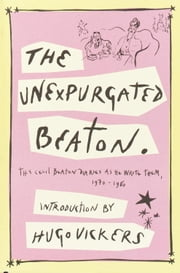 The Unexpurgated Beaton - The Cecil Beaton Diaries as He Wrote Them, 1970-1980 ebook by Cecil Beaton,Hugo Vickers