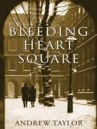 Bleeding Heart Square ebook by Andrew Taylor