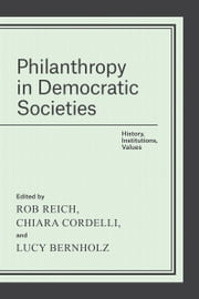 Philanthropy in Democratic Societies - History, Institutions, Values ebook by Rob Reich,Chiara Cordelli,Lucy Bernholz
