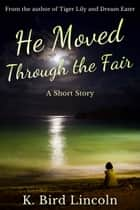 He Moved through the Fair ebook by K. Bird Lincoln