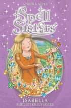 Spell Sisters: Isabella the Butterfly Sister ebook by Amber Castle, Mary Hall