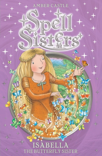 Spell Sisters: Isabella the Butterfly Sister ebook by Amber Castle