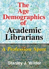 The Age Demographics of Academic Librarians - A Profession Apart ebook by Stanley Wilder
