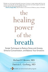 The Healing Power of the Breath - Simple Techniques to Reduce Stress and Anxiety, Enhance Concentration, and Balance Your Emotions ebook by Richard Brown, MD,Patricia Gerbarg, MD