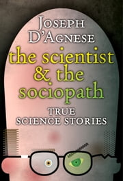 The Scientist and the Sociopath ebook by Joseph D'Agnese
