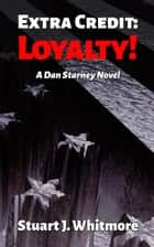 Extra Credit: Loyalty! ebook by Stuart J. Whitmore