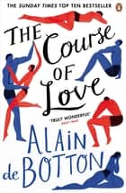 The Course of Love ebook by Alain de Botton