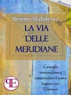 La Via delle Meridiane ebook by Bruno Malatesta