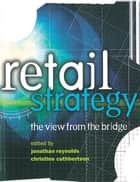 Retail Strategy ebook by Christine Cuthbertson,Dr Jonathan Reynolds