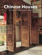 Chinese Houses - The Architectural Heritage of a Nation ebook by Ronald G. Knapp, Jonathan Spence, A. Chester Ong
