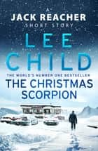 The Christmas Scorpion - A Jack Reacher Short Story eBook by Lee Child