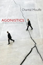 Agonistics - Thinking The World Politically ebook by Chantal Mouffe