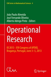 Operational Research - IO 2013 - XVI Congress of APDIO, Bragança, Portugal, June 3-5, 2013 ebook by João Paulo Almeida,Jose Fernando Oliveira,Alberto Adrego Pinto