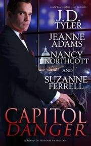 Capitol Danger ebook by Jeanne Adams, J.D. Tyler,Nancy Northcott,Suzanne Ferrell