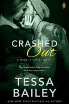 Crashed Out ebook by Tessa Bailey
