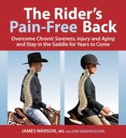 The Rider's Pain-Free Back - Overcome Chronic Soreness, Injury, and Aging, and Stay in the Saddle for Years to Come ebook by James Warson,Ami Hendrickson