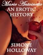 Marie Antoinette: An Erotic History ebook by Simone Holloway