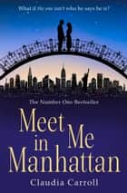 Meet Me In Manhattan: A sparkling, feel-good romantic comedy to whisk you away ! ebook by Claudia Carroll