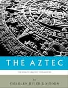 The Worlds Greatest Civilizations: The History and Culture of the Aztec ebook by Charles River Editors