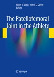The Patellofemoral Joint in the Athlete ebook by Robin V. West,Alexis C. Colvin