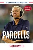 Parcells - The Unauthorized Biography ebook by Carlo DeVito