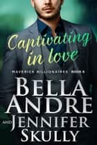 Captivating In Love (The Maverick Billionaires 6) eBook by Bella Andre, Jennifer Skully