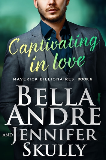 Captivating In Love (The Maverick Billionaires 6) ebook by Bella Andre,Jennifer Skully