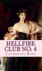 Hellfire Club No. 4: From the Hidden Archives ebook by Catherine Rose