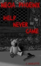 Help Never Came ebook by Necia Phoenix
