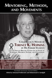 Mentoring, Methods, and Movements - Colloquium in Honor of Terence K. Hopkins by His Former Students and the Fernand Braudel Center for the Study of Economies, Historical Systems, and Civilizations ebook by Immanuel M. Wallerstein, Mohammad H. Tamdgidi