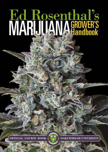 Marijuana Grower's Handbook - Your Complete Guide for Medical and Personal Marijuana Cultivation ebook by Ed Rosenthal
