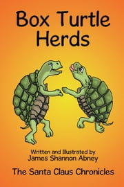 Box Turtle Herds - The Santa Claus Chronicles ebook by James Shannon Abney