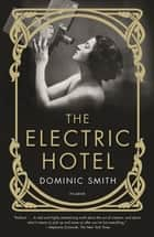 The Electric Hotel - A Novel ebook by Dominic Smith