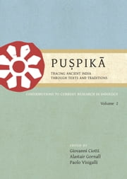 Puspika: Tracing Ancient India Through Texts and Traditions ebook by Giovanni Ciotti,Alastair Gornall,Paolo Visigalli