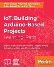 IoT: Building Arduino-Based Projects ebook by Kobo.Web.Store.Products.Fields.ContributorFieldViewModel