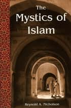 Mystics Of Islam ebook by Reynold A. Nicholson
