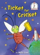 A Ticket for Cricket ebook by Molly Coxe