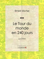 Le Tour du monde en 240 jours - La Chine ebook by Ernest Michel, Ligaran