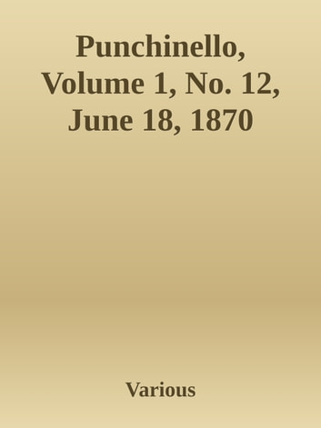 Punchinello, Volume 1, No. 12, June 18, 1870 ebook by Various
