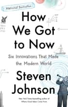 How We Got to Now ebook by Steven Johnson