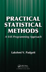 Practical Statistical Methods: A SAS Programming Approach ebook by Padgett, Lakshmi