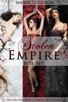 The Stolen Empire Boxed Set ebook by Sherry D. Ficklin