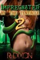 Impregnated By The Tentacle 2 ebook by Raminar Dixon