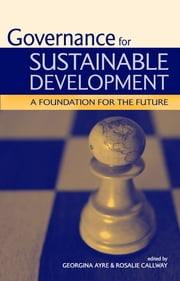Governance for Sustainable Development - A Foundation for the Future ebook by Rosalie Callway