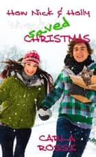How Nick and Holly Wrecked...Saved Christmas ebook by Carla Rossi
