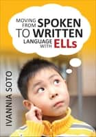 Moving From Spoken to Written Language With ELLs ebook by Ivannia Soto