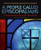 A People Called Episcopalians - A Brief Introduction to Our Way of Life, Revised Edition ebook by John H. Westerhoff III, Sharon Ely Pearson
