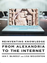 Reinventing Knowledge: From Alexandria to the Internet ebook by Ian F. McNeely, Lisa Wolverton
