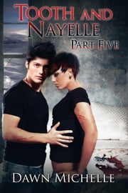 Tooth and Nayelle - Part Five - Tooth and Nayelle, #5 ebook by Dawn Michelle