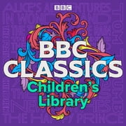 BBC Classics Children's Library - A timeless collection of 21 tales for all ages audiobook by